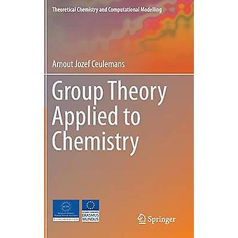 Group Theory Applied to Chemistry by Arnout Jozef Ceulemans - 9789400