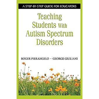 Teaching Students With Autism Spectrum Disorders - A Step-by-Step Guid