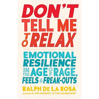 Dont Tell Me to Relax by Ralph De La Rosa