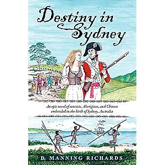 Destiny in Sydney - An Epic Novel of Convicts - Aborigines - and Chine