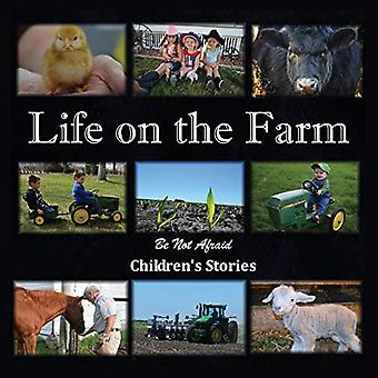 Life on the Farm by Be Not Afraid Childrens Stories - 9781421886725 B