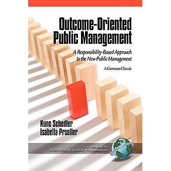 Outcome-Oriented Public Management - A Responsibility-Based Approach t