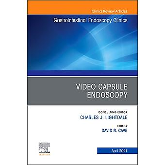 Video Capsule Endoscopy An Issue of Gastrointestinal Endoscopy Clinics by Edited by David R Cave