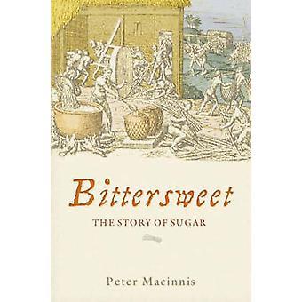 Bittersweet  The story of sugar by Peter Macinnis