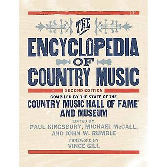 The Encyclopedia of Country Music by Foreword by Vince Gill & Koonnut The Country Music Hall of Fame and Museum & Edited by Michael McCall & Edited by Senior Historioitsija John Rumble & Edited by Paul Kingsbury