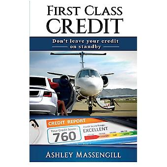 First Class Credit  Dont Leave Your Credit On Standby by Ashley Massengill