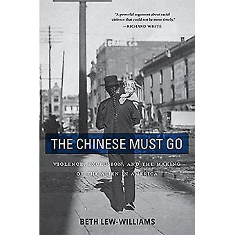 The Chinese Must Go by Beth LewWilliams