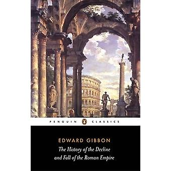 The History of the Decline and Fall of the Roman Empire by Edward Gib