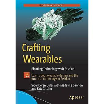 Crafting Wearables - Blending Technology with Fashion - 2017 by Sibel D