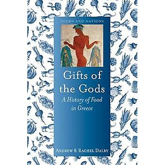 Gifts of the Gods - A History of Food in Greece by Andrew Dalby - 9781