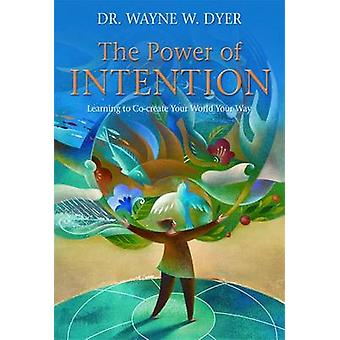 The Power of Intention - Learning to Co-create Your World Your Way by