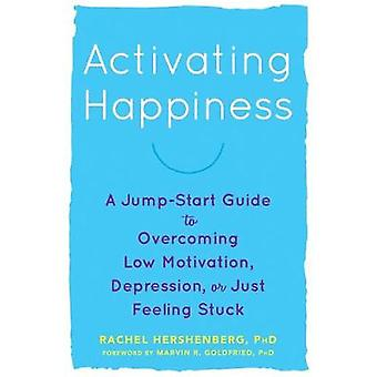 Activating Happiness - A Jump-Start Guide to Overcoming Low Motivation