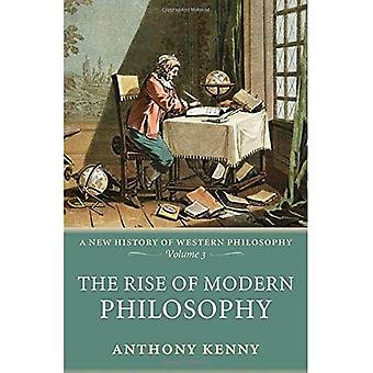 The Rise of Modern Philosophy: New History of Western Philosophy v. 3 (New History of Western Philosophy)