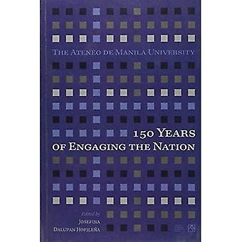The  Ateneo de Manila University: 150 Years of Engaging the Nation