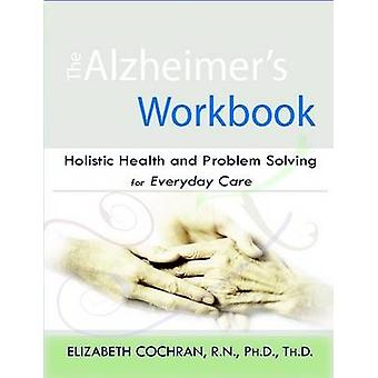 Alzheimers Workbook Holistic Health and Problem Solving for Everyday Care by Cochran & Elizabeth