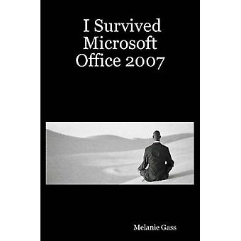 I Survived Microsoft Office 2007 by Gass & Melanie
