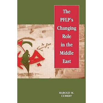 The PFLPs Changing Role in the Middle East by Cubert & Harold M.