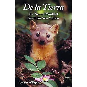 De La Tierra The Natural World of Northern New Mexico by Tapia & Steve
