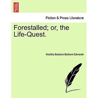 Forestalled or the LifeQuest. by Edwards & Matilda Barbara Betham