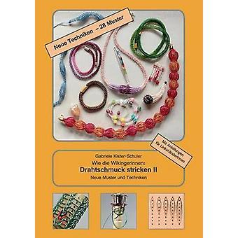 Wie die Wikingerinnen Drahtschmuck stricken IINeue Muster und Techniken by KisterSchuler & Gabriele