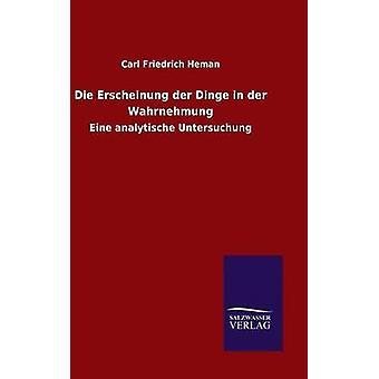 Sterben Sie Erscheinung der Dinge in der Wahrnehmung von Heman & Carl Friedrich