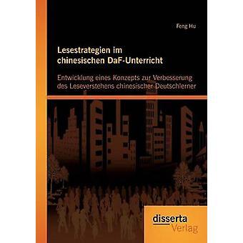 Lesestrategien im chinesischen DaFUnterricht Entwicklung eines Konzepts zur Verbesserung des Leseverstehens chinesischer Deutschlerner by Hu & Feng