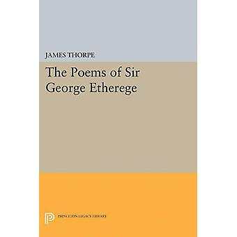 The Poems of Sir George Etherege by James Thorpe - 9780691625287 Book