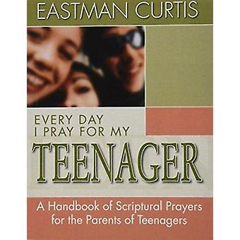 Every Day I Pray for My Teenager by Estman Curtis - 9780884194354 Book