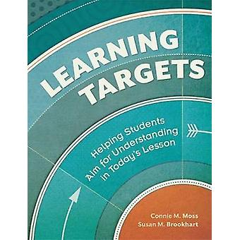 Learning Targets - Helping Students Aim for Understanding in Today's L