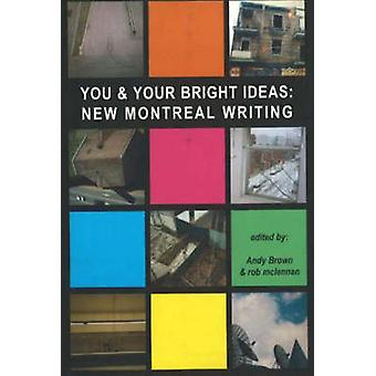You and Your Bright Ideas - New Montreal Writing by Andy Brown - Rob M