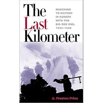 Last Kilometer - Marching to Victory in Europe with the Big Red One -