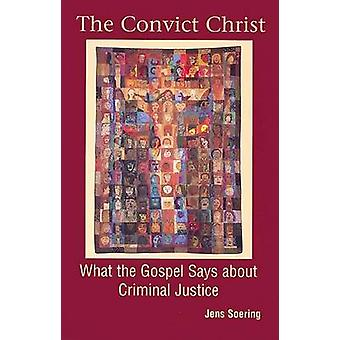 The Convict Christ - What the Gospels Say About Criminal Justice by Je