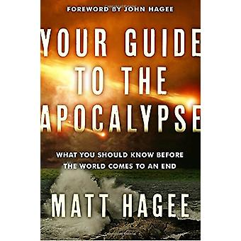 Your Guide to the Apocalypse - What you Should Know Before the World C
