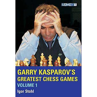 Garry Kasparov's Greatest Chess Games - v. 1 by Igor Stohl - 978190460