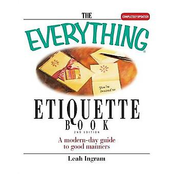 The Everything Etiquette Book A ModernDay Guide to Good Manners by Ingram & Leah
