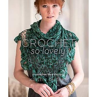 Crochet So Lovely - 21 Carefree Lace Designs by Kristin Omdahl - 97816