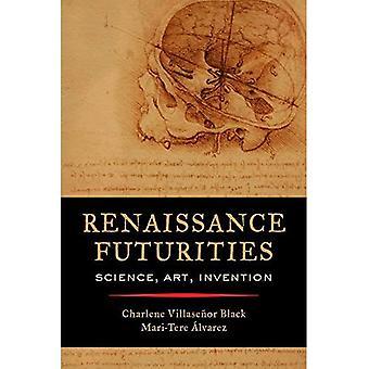 Renaissance Futurities: Wissenschaft, Kunst, Erfindung