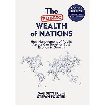 The Public Wealth of Nations  How Management of Public Assets Can Boost or Bust Economic Growth by Detter & D.