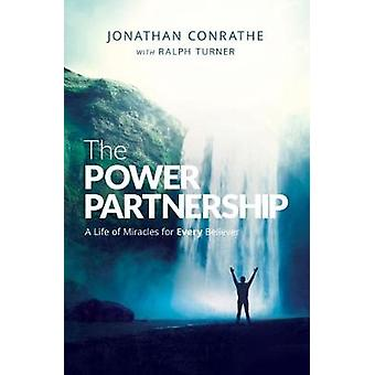 The Power Partnership  A life of miracles for every believer by Jonathan Conrathe & Ralph Turner