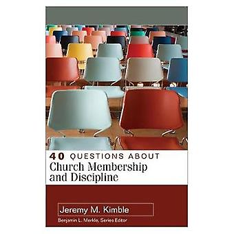 40 Questions About Church Membership and Discipline by Kimble & Jeremy M