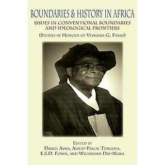 Boundaries and History in Africa. Issues in Conventional Boundaries and Ideological Frontiers by Abwa & Daniel