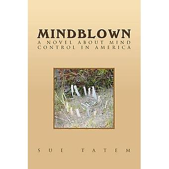 Mindblown A Novel About Mind Control in America by Tatem & Sue