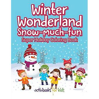 Winter Wonderland SnowMuchFun Super Holiday Malbuch für Kinder & Activibooks