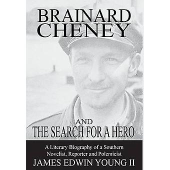 Brainard Cheney and The Search for a Hero A Literary Biography of a Southern Novelist Reporter and Polemicist by Young & James Edwin