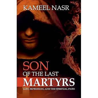 Son of the Last Martyrs Lust Repression and the Spiritual Path by Nasr & Kameel