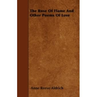 The Rose of Flame and Other Poems of Love by Aldrich & Anne Reeve