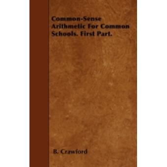 CommonSense Arithmetic For Common Schools. First Part. by Crawford & B.