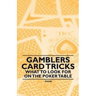 Gamblers Card Tricks  What to Look for on the Poker Table by Anon