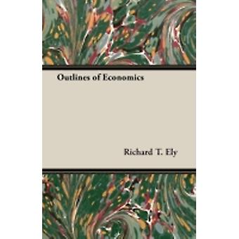 Outlines of Economics by Ely & Richard T.