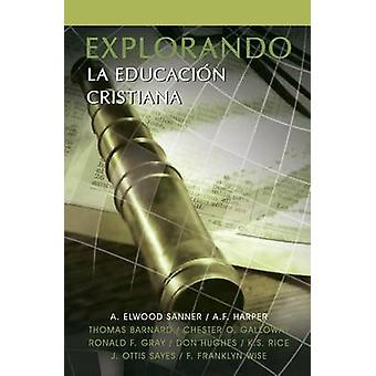 EXPLORANDO LA EDUCACION CRISTIANA by Sanner & A. Elwood